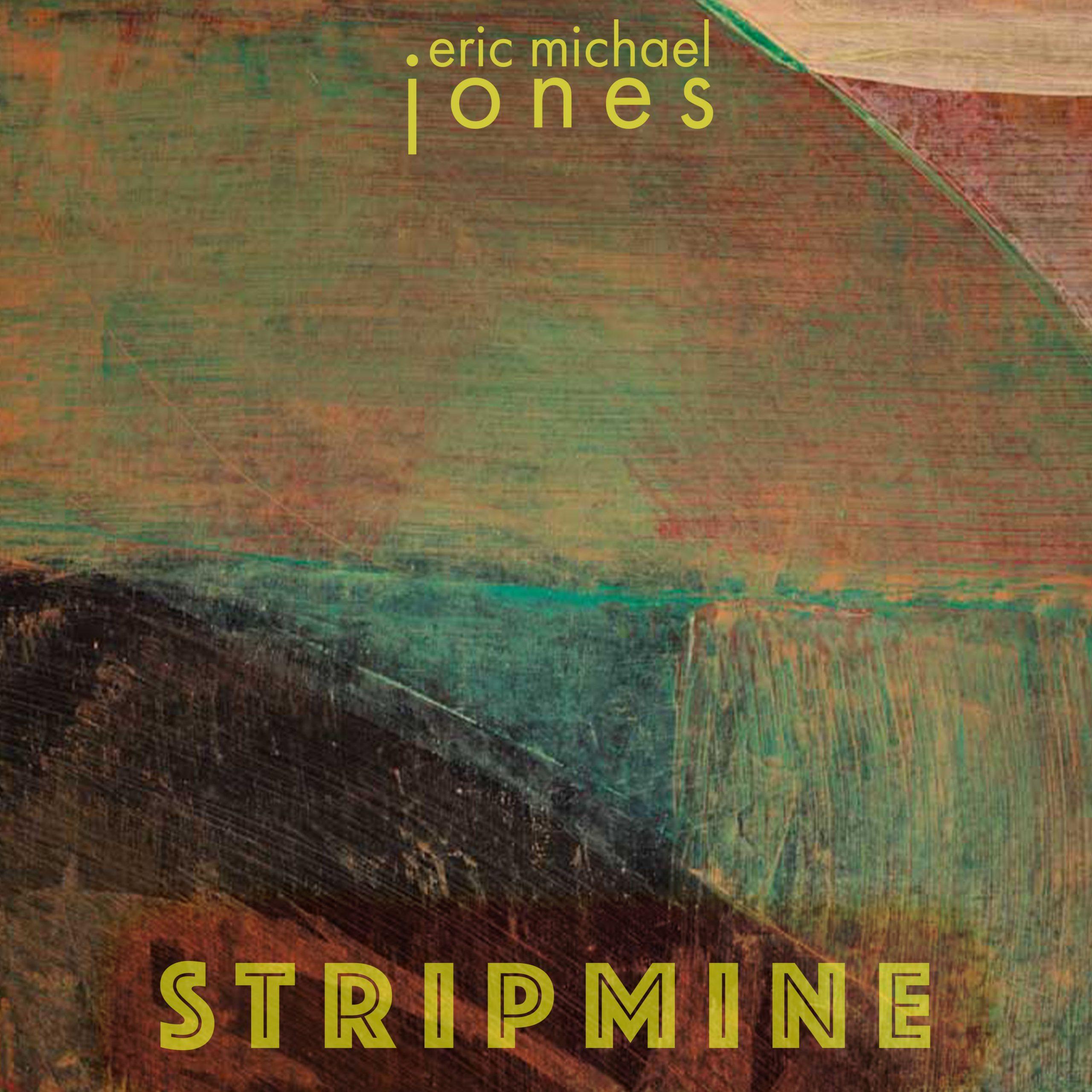 Stripmine by Eric Michael Jones